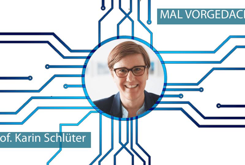 MAL VORGEDACHT mit Prof. Karin Schlüter